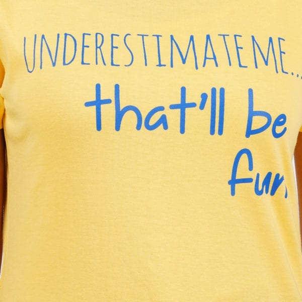 Printed Round or Crew neck Underestimate Me Yellow Womens T Shirt Print